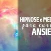 Auto-Hipnose e Meditação para Cura e Ansiedade