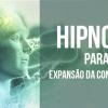 Hipnose Para Expansão Da Consciência