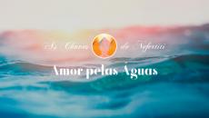 Série Amor - Amor pelas Águas