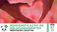 27/11 - Ressignificação de Relacionamentos - Meditação Coletiva