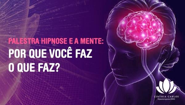 """PALESTRA - Hipnose e a Mente """"Por que você faz o que faz?"""""""