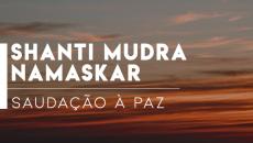 Saudação à Paz - Shanti Mudra Namaskar