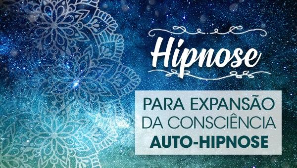 Hipnose para Expansão da Consciência - Auto-Hipnose