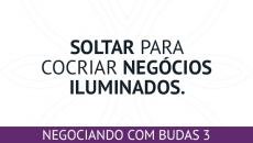 Negociando com Budas 3 - Soltar para CoCriar Negócios Iluminados