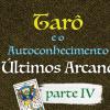 Tarô e o Autoconhecimento IV - Os 7 Últimos Arcanos