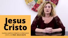 """Reflexões sobre o vídeo """"Jesus Cristo"""" - Valéria Campos"""