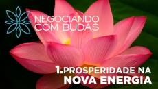 Negociando com Budas I - Prosperidade na Nova Energia
