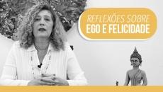 """Reflexões sobre """"Ego e Felicidade"""", Valéria Campos"""