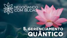 Negociando com Budas - Gerenciamento Quântico Parte 1